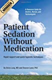 Patient Sedation Without Medication:: Rapid rapport and quick hypnotic techniques A Resource Guide for Doctors, Nurses, and Technologists