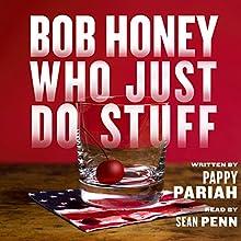 Free: Bob Honey Who Just Do Stuff Audiobook by Pappy Pariah Narrated by Sean Penn, Frances McDormand, Ari Fliakos, Leila George