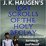 Lost Scrolls of the Holy Beclay: Lost Scrolls, Book 1 | J. K. Haugen