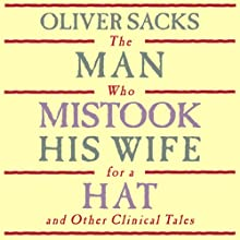 The Man Who Mistook His Wife for a Hat: and Other Clinical Tales (       UNABRIDGED) by Oliver Sacks Narrated by Jonathan Davis, Oliver Sacks