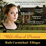Wild Rose of Promise: The Wild Rose Series, Book 2 (       UNABRIDGED) by Ruth Carmichael Ellinger Narrated by Gale Hyatt