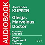 Olesja, Marvelous Doctor [Russian Edition] | Alexander Kuprin