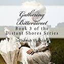 Gathering Bittersweet: Distant Shores Series, Book 3 (       UNABRIDGED) by JoHannah Reardon Narrated by Mary Ann Jacobs