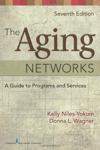 The Aging Networks: A Guide to Programs and Services, 7th...