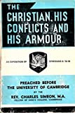 img - for The Christian, His Conflicts and Armour (with Brief Account of Simeon's Life and Times By Bishop D A Thompson) book / textbook / text book
