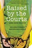 img - for Raised by the Courts: One Judge's Insight into Juvenile Justice book / textbook / text book