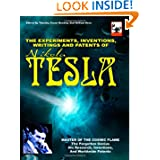 The Experiments, Inventions, Writings And Patents Of Nikola Tesla: Master Of The Cosmic Flame