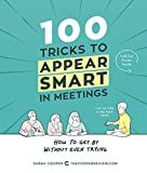100 Tricks to Appear Smart in Meetings: How to Get By Without Even Trying