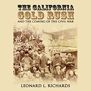 The California Gold Rush and the Coming of the Civil War | [Leonard L. Richards]
