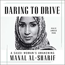 Daring to Drive: A Saudi Woman's Awakening Audiobook by Manal al-Sharif Narrated by Lameece Issaq