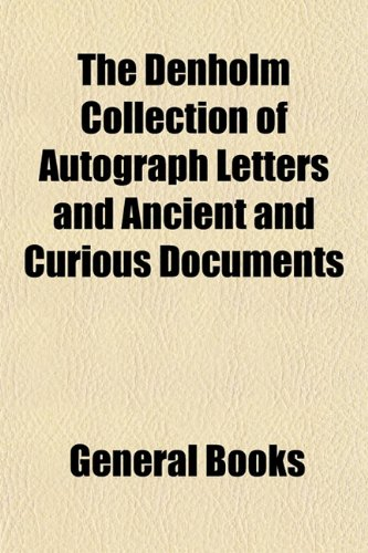 The Denholm Collection of Autograph Letters and Ancient and Curious Documents
