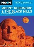 Moon Handbooks Mount Rushmore & the Black Hills: Including the Badlands