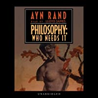Philosophy: Who Needs It (       UNABRIDGED) by Ayn Rand Narrated by Lloyd James