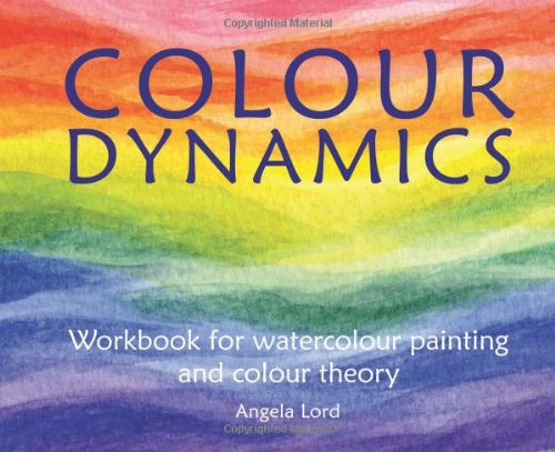 Colour Dynamics: Workbook Watercolour Painting and Colour Theory (Art & Science)