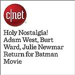 Holy Nostalgia! Adam West, Burt Ward, Julie Newmar Return for Batman Movie | Gael Fashingbauer Cooper