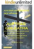 Auftrag Golgatha: Hat die Kreuzigung und Auferstehung von Jesus Christus nie so stattgefunden, wie es die Kirche seit Jahren propagiert? Muss das Neue ... (Aus dem Geheimdienst des Vatikan 1)