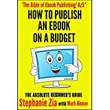 How To Publish An Ebook On A Budget : The Absolute Beginner's Guide To Ebook Publishingby Stephanie Zia
