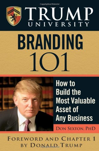 Trump University Branding 101: How to Build the Most Valuable Asset of Any Business