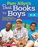Pam Allyns Best Books for Boys: How to Engage Boys in Reading in Ways That Will Change Their Lives