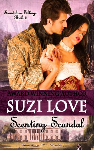 Book: Scenting Scandal (Scandalous Siblings Series) by Suzi Love