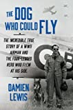 img - for The Dog Who Could Fly: The Incredible True Story of a WWII Airman and the Four-Legged Hero Who Flew At His Side by Damien Lewis (2014-06-10) book / textbook / text book