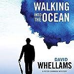 Walking into the Ocean: A Peter Cammon Mystery, Book 1 | David Whellams