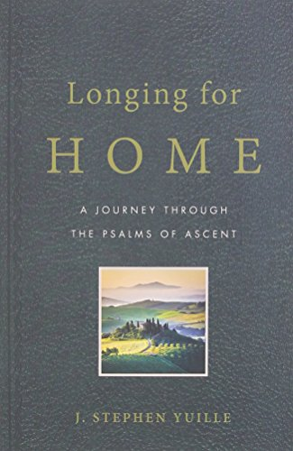 Longing for Home: A Journey Through the Psalms of Ascent