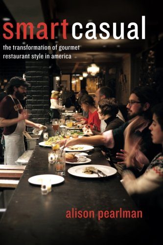 Smart Casual: The Transformation of Gourmet Restaurant Style in America, by Alison Pearlman