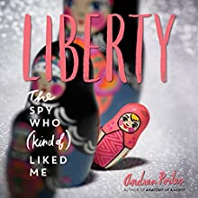 Liberty: The Spy Who (Kind of) Liked Me Audiobook by Andrea Portes Narrated by Tara Sands
