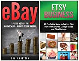 Ebay: Etsy:: The Ultimate 2 in 1 Ebay Business and Etsy Business Box Set: Book 1: Ebay + Book 2: Etsy (Ebay, Etsy, Ebay for Beginners, Etsy for Beginners, ... Ebay, Selling on Etsy, Make Money Online)