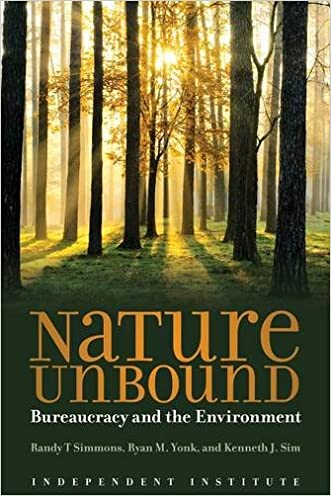Nature Unbound: Bureaucracy and the Environment (Independent Studies in Political Economy) written by Kenneth J. Sim