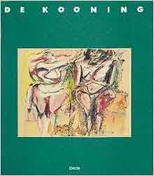 De Kooning. Dipinti, disegni, sculture: DE KOONING