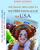 Free Festivals Of The U.S.A. - 159 of the best free music festivals, art festivals, film festivals, food & wine festivals, culture festivals, street fairs, and much more. (Travel Free eGuidebooks)