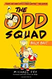 Odd Squad,The Bully Bait (An Odd Squad Book)