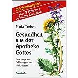 """Gesundheit aus der Apotheke Gottes: Ratschl�ge und Erfahrungen mit Heilkr�uternvon """"Maria Treben"""""""