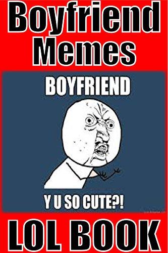 Cute Meme To Send To Boyfriend : Memes funny boyfriend the most hilarious