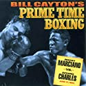 Rocky Marciano vs. Ezzard Charles: Bill Cayton's Prime Time Boxing Radio/TV Program by Bill Cayton Narrated by Don Dunphy, Bill Cayton, Bob Page, Bill Corum