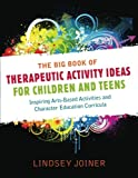 img - for The Big Book of Therapeautic Activity Ideas for Children and Teens: Inspiring Arts-Based Activities and Character Education Curricula book / textbook / text book