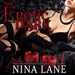 The Erotic Dark: The Erotic Dark Series, Book 1 | Nina Lane