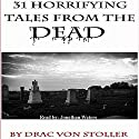 31 Horrifying Tales from the Dead Audiobook by Drac Von Stoller Narrated by Jonathan Waters