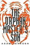 The Orphan Masters Son: A Novel