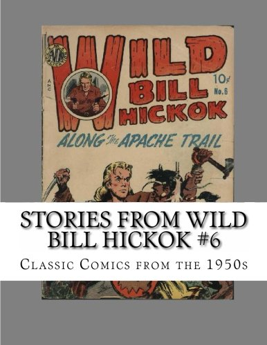 Stories From Wild Bill Hickok #6: Classic Comics from the 1950s