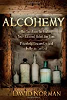 Alcohemy: The Solution to Ending Your Alcohol Habit for Good - Privately, Discreetly, and Fully in Control