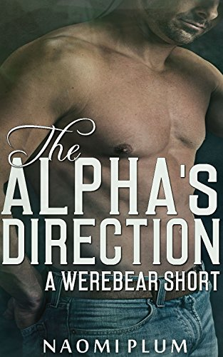 Naomi Plum - The Alpha's Direction (Werebear Pack Erotica - More Than Menage)