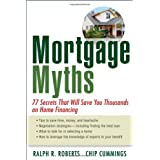 Mortgage Myths: 77 Secrets That Will Save You Thousands on Home Financing ~ Ralph R. Roberts
