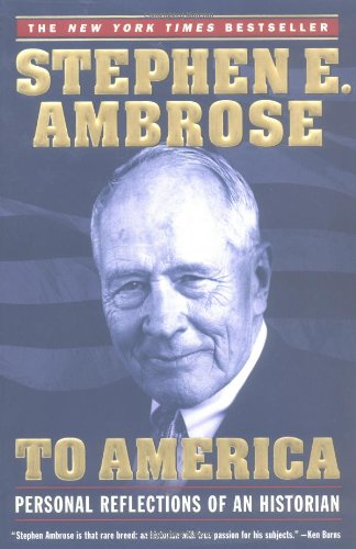 To America  Personal Reflections of an Historian, Stephen E. Ambrose