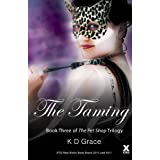 The Taming - Book Three in The Pet Shop Trilogyby K D Grace