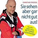 Sie sehen aber gar nicht gut aus: Aus dem Leben eines Rettungsassistenten Hörbuch von Christian Strzoda Gesprochen von: Martin Schülke