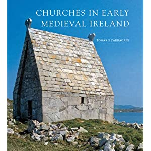 Churches in Early Medieval Ireland: Architecture, Ritual and Memory (The Paul Mellon Centre for Studies in British Art)