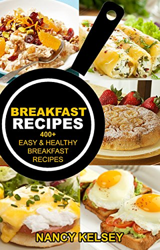 BREAKFAST RECIPES: 400+ EASY & HEALTHY BREAKFAST RECIPES by Nancy Kelsey
